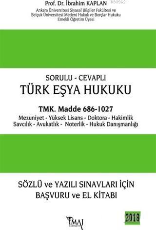 Sorulu - Cevaplı Türk Eşya Hukuku; Sözlü ve Yazılı Sınavlar İçin Başvuru ve El Kitabı