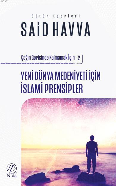 Yeni Dünya Medeniyeti İçin İslami İslami Prensipler; Çağın Gerisinde Kalmamak İçin 2