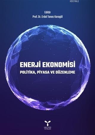 Enerji Ekonomisi; Politika, Piyasa ve Düzenleme