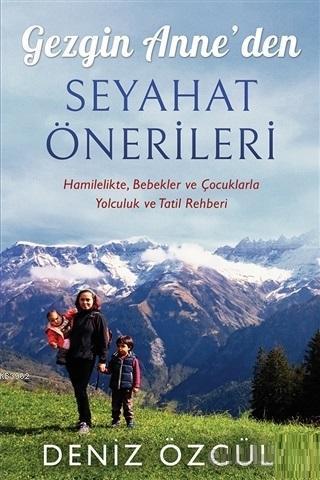 Gezgin Anne'den Seyahat Önerileri; Hamilelikte, Bebekler ve Çocuklarla Yolculuk ve Tatil Rehberi