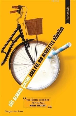 Süt Almaya Çıktım Ama Eve Bir Bisikletle Döndüm; Aldığımız Kararlar Hayatımızı Nasıl Etkiler?