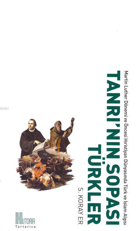 Tanrı'nın Sopası Türkler; Martin Luther Dönemi ve Öncesi Hristiyan Dünyasında Türk ve İslâm Algısı