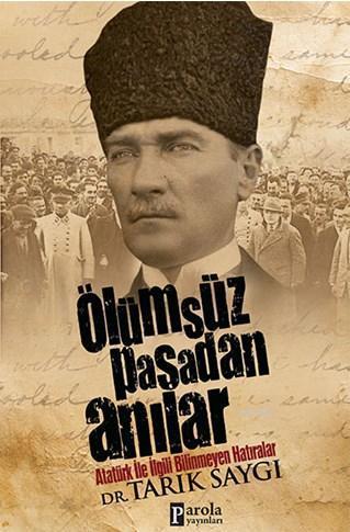 Ölümsüz Paşa'dan Anılar; Atatürk İle İlgili Bilinmeyen Hatıralar