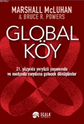 Global Köy; 21 Yüzyılda Yeryüzü Yaşamında ve Medyada Meydana Gelecek Dönüşümler