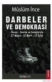 Darbeler ve Demokrasi; Öncesi Sonrası ve Sonuçlarıyla 27 Mayıs - 12 Mart - 12 Eylül