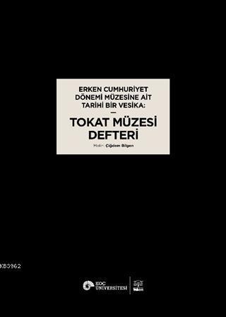 Erken Cumhuriyet Dönemi Müzesine Ait Tarihi Bir Vesika: Tokat Müzesi Defteri