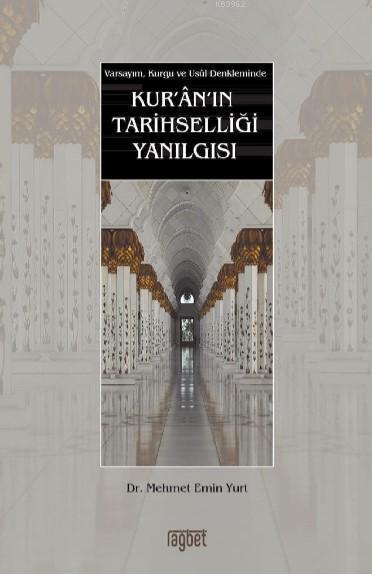 Kur'an'ın Tarihselliği Yanılgısı Varsayım, Kurgu ve Usul Denkleminde
