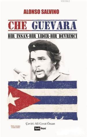 Che Guevara; Bir İnsan - Bir Lider - Bir Devrimci