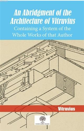 An Abridgment Of The Architecture Of Vitruvius Containing a System of the Whole Works of that Author