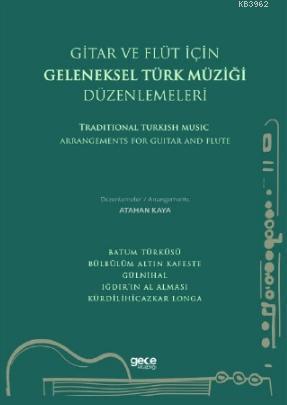 Gitar ve Flüt İçin Geleneksel Türk Müziği Düzenlemeleri; Traditional Turkish Music Arrangements For Guitar And Flute