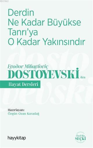 Derdin Ne Kadar Büyükse Tanrı'ya O Kadar Yakınsındır; Fyodor Mihayloviç Dostoyevski'Den Hayat Dersleri