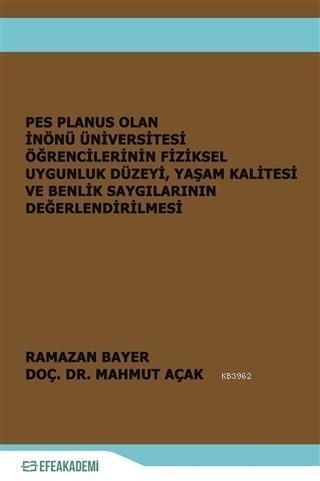 Pes Planus Olan İnönü Üniversitesi Öğrencilerinin Fiziksel Uygunluk Düzeyi Yaşam Kalitesi; ve Benlik saygılarının Değerlendirilmesi