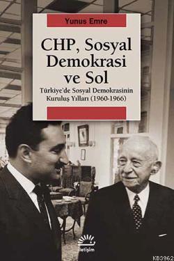 CHP, Sosyal Demokrasi ve Sol; Türkiye'de Sosyal Demokrasinin Kuruluş Yılları 1960-1966