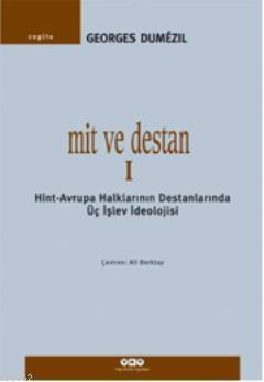 Mit ve Destan I; Hint-Avrupa Halklarının Destanlarında Üç İşlev İdeolojisi