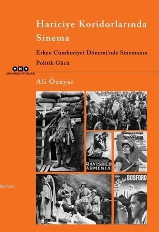 Hariciye Koridorlarında Sinema; Erken Cumhuriyet Dönemi'nde Sinemanın Politik Gücü