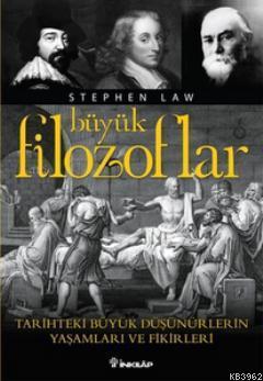 Büyük Filozoflar; Tarihteki Büyük Düşünürlerin Yaşamları ve Fikirleri