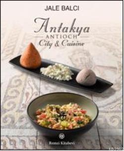 Antioch (Antakya) City & Cuisine