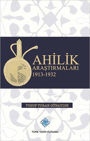 Ahilik Araştırmaları 1913 - 1932