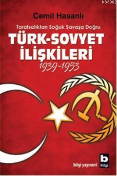 Tarafsızlıktan Soğuk Savaşa Doğru| Türk-Sovyet İlişkileri (1939-1953)