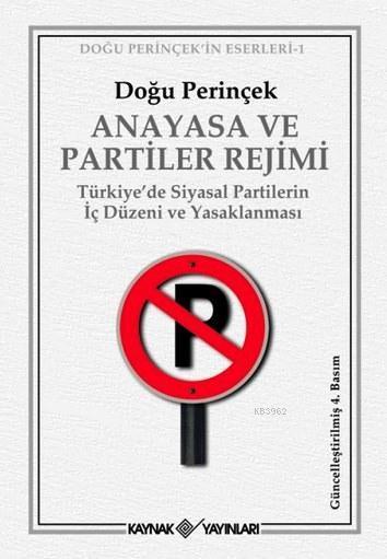 Anayasa ve Partiler Rejimi; Türkiye'de Siyasal Partilerin İç Düzeni ve Yasaklanması