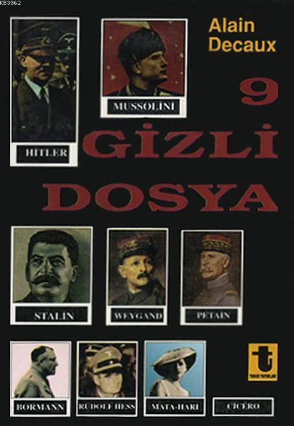 9 Gizli Dosya; Hitler, Mussolini, Stalin, Rudolf Hess, Mata-Hari, Bormann, Petain, Cicero, Weygand