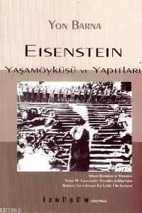 Eisenstein; Yaşamöyküsü ve Yapıtları