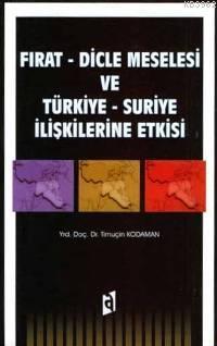 Fırat - Dicle Meselesi ve Türkiye - Suriye İlişkilerine Etkisi