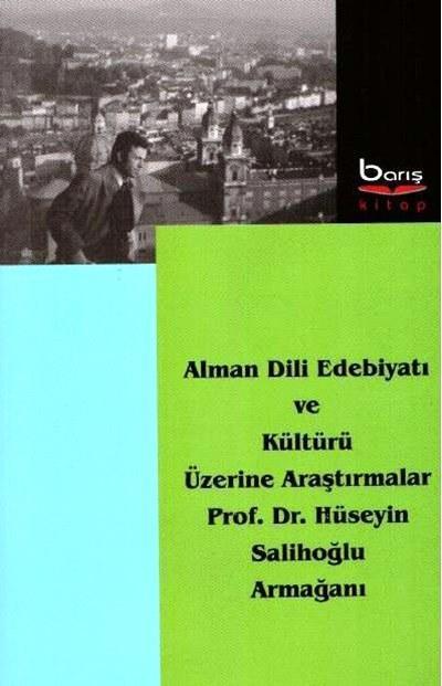 Alman Dili Edebiyatı ve Kültürü Üzerine Araştırmalar; Prof. Dr. Hüseyin Salihoğlu Armağanı