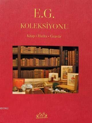 E. G. Koleksiyonu; Kitap - Harita - Gravür