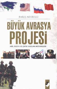 Büyük Avrasya Projesi; Abd, Rusya ve Çin´in Varolma Mücadelesi