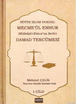 Büyük İslam Hukuku Mecme'ül Enhur Damad Tercümesi (1.Cilt); (Mülteka'l-Ebhur'un Şerhi)