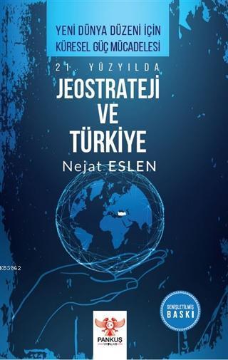 21. Yüzyılda Jeostrateji ve Türkiye; Yeni Dünya Düzeni İçin Küresel Güç Mücadelesi
