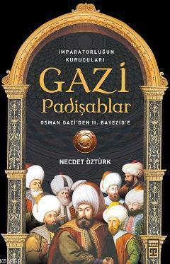 Gazi Padişahlar; İmparatorluğun Kurucuları