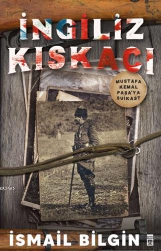 İngiliz Kıskacı; Mustafa Kemal Paşa'ya Suikast