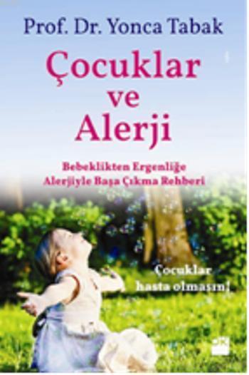 Çocuklar ve Alerji Rehberi; Bebeklikten Ergenliğe Alerjiyle Başa Çıkma Rehberi