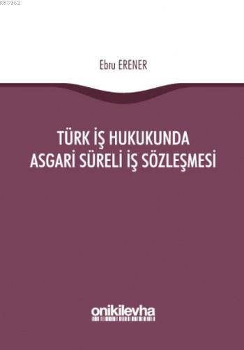 Türk İş Hukukunda Asgari Süreli İş Sözleşmesi