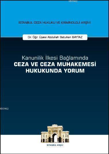 Kanunilik İlkesi Bağlamında Ceza ve Ceza Muhakemesi Hukukunda Yorum; İstanbul Ceza Hukuku ve Kriminoloji Arşivi Yayın
