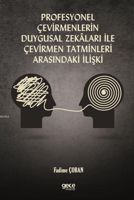 Profesyonel Çevirmenlerin Duygusal Zekâlari İle Çevirmen Tatminleri Arasındaki İlişki