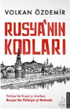 Rusya'nın Kodları; Türkiye'de Rusya'yı Ararken Rusya'da Türkiye'yi Bulmak