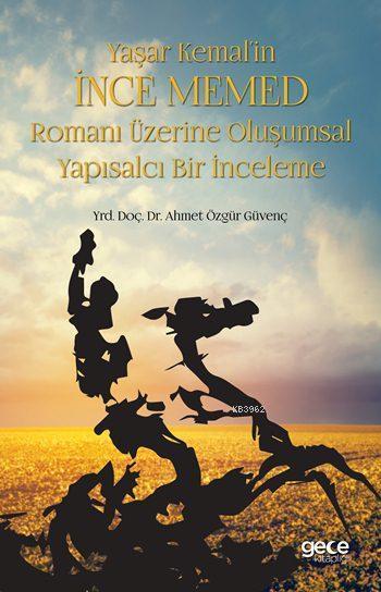 Yaşar Kemal'in İnce Memed; Romanı Üzerine Oluşumsal Yapısalcı Bir İnceleme