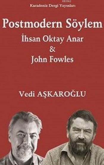 Postmodern Söylem; İhsan Oktay Anar&John Fowles