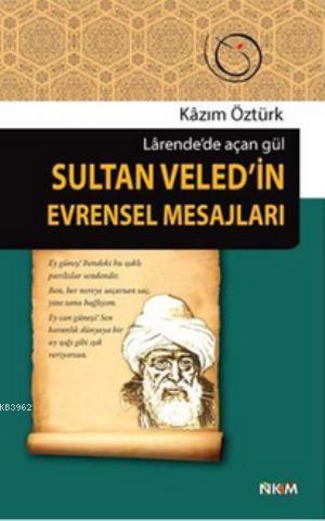 Sultan Veled'in Evrensel Mesajları; Larende'de Açan Gül