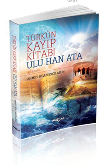 Türk'ün Kayıp Kitabı Ulu Han Ata