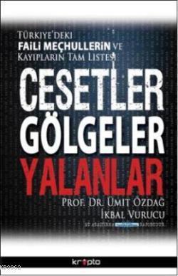 Cesetler Gölgeler Yalanlar; Türkiye'deki Faili Meçhullerin ve Kayıp ların Tam Listesi