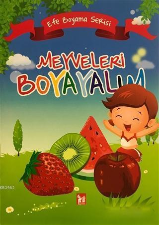Meyveleri Boyayalım - Efe Boyama Serisi