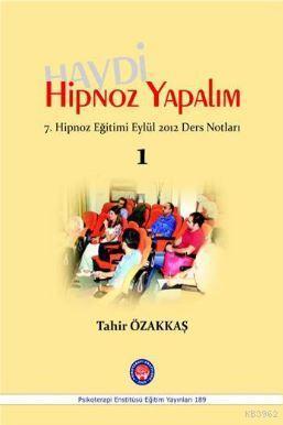 Haydi Hipnoz Yapalım; 7. Hipnoz Eğitimi Eylül 2012 Ders Notları / 1