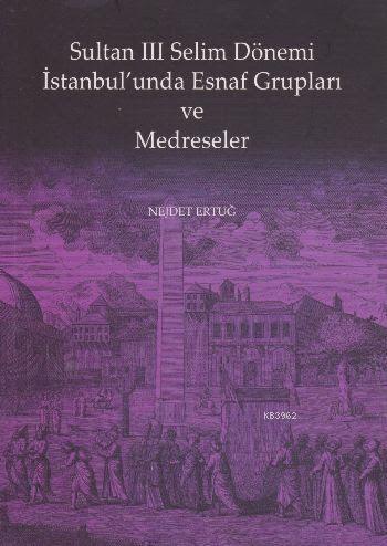 Sultan III. Selim Dönemi İstanbul'unda Esnaf Grupları ve Medreseler
