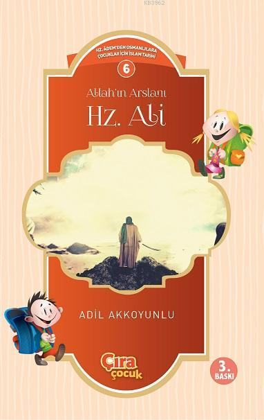 Allahın Arslanı Hz.Ali; Çocuklar İçin İslam Tarihi Serisi 6