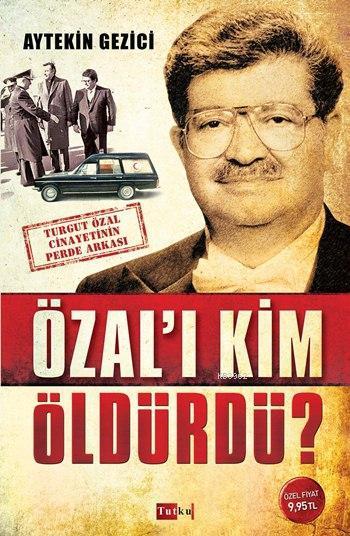 Özal'ı Kim Öldürdü ?