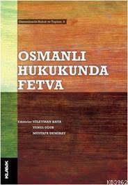 Osmanlı Hukukunda Fetva; Osmanlılarda Hukuk ve Toplum 9